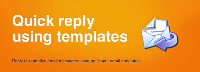 Reply to repetitive email messages using pre-made email templates.
